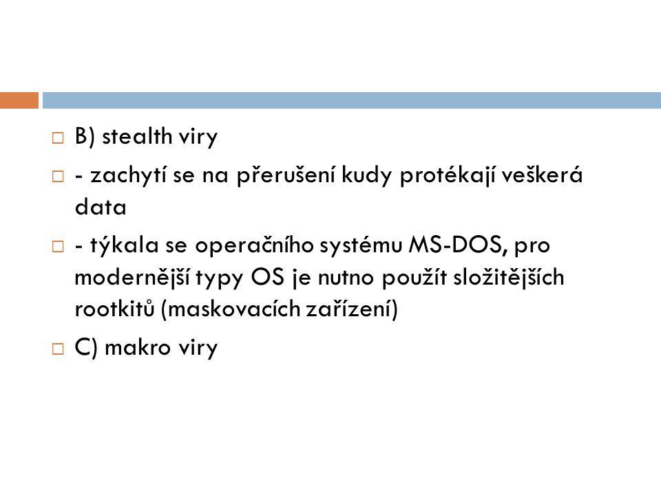 B) stealth viry - zachytí se na přerušení kudy protékají veškerá data.