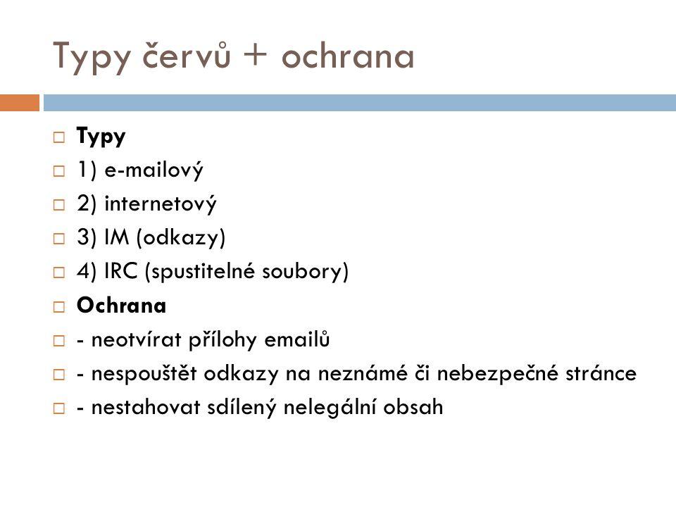 Typy červů + ochrana Typy 1) e-mailový 2) internetový 3) IM (odkazy)