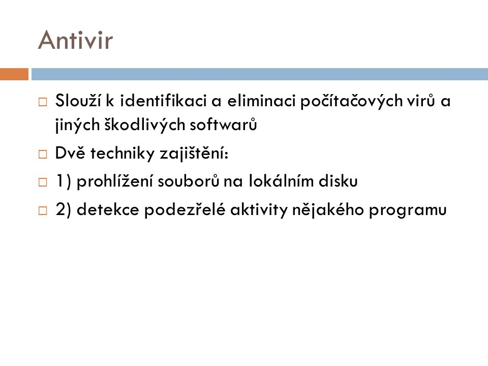 Antivir Slouží k identifikaci a eliminaci počítačových virů a jiných škodlivých softwarů. Dvě techniky zajištění: