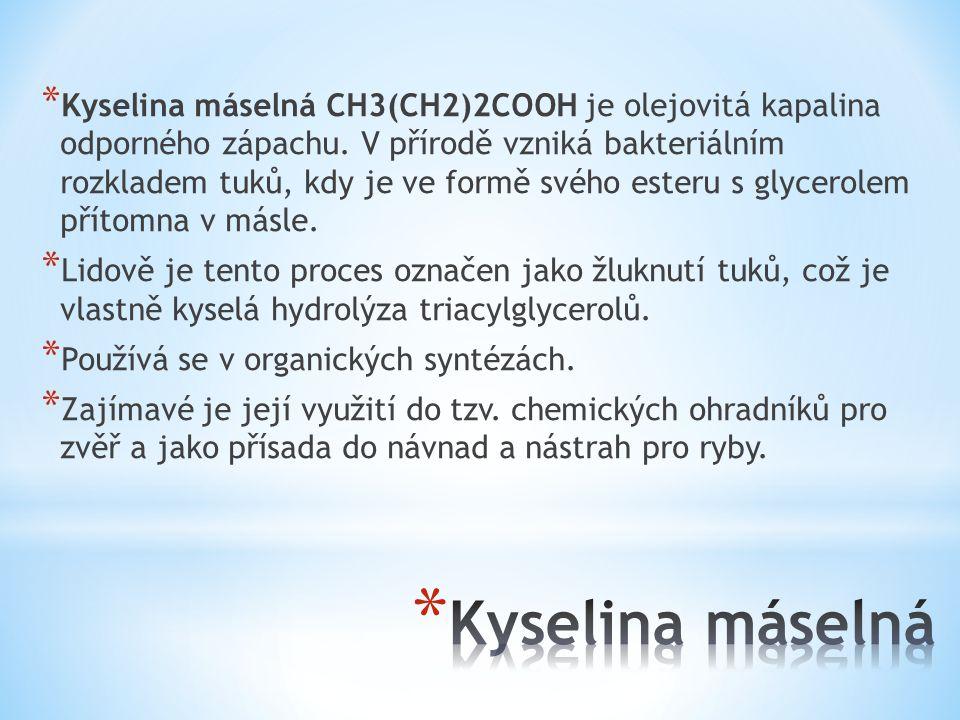 Kyselina máselná CH3(CH2)2COOH je olejovitá kapalina odporného zápachu