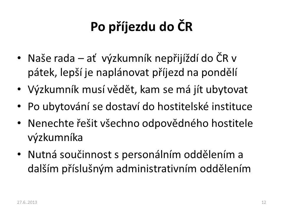 Po příjezdu do ČR Naše rada – ať výzkumník nepřijíždí do ČR v pátek, lepší je naplánovat příjezd na pondělí.
