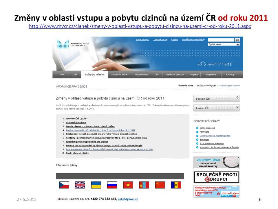 Změny v oblasti vstupu a pobytu cizinců na území ČR od roku 2011 http://www.mvcr.cz/clanek/zmeny-v-oblasti-vstupu-a-pobytu-cizincu-na-uzemi-cr-od-roku-2011.aspx