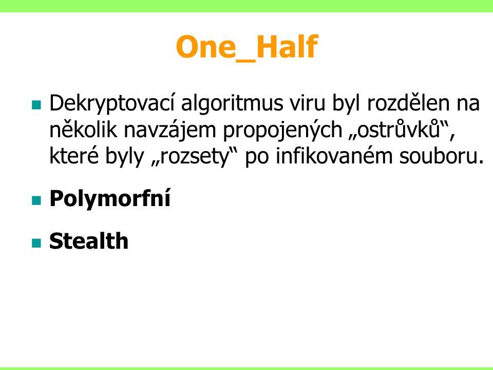 """One_Half Dekryptovací algoritmus viru byl rozdělen na několik navzájem propojených """"ostrůvků , které byly """"rozsety po infikovaném souboru."""
