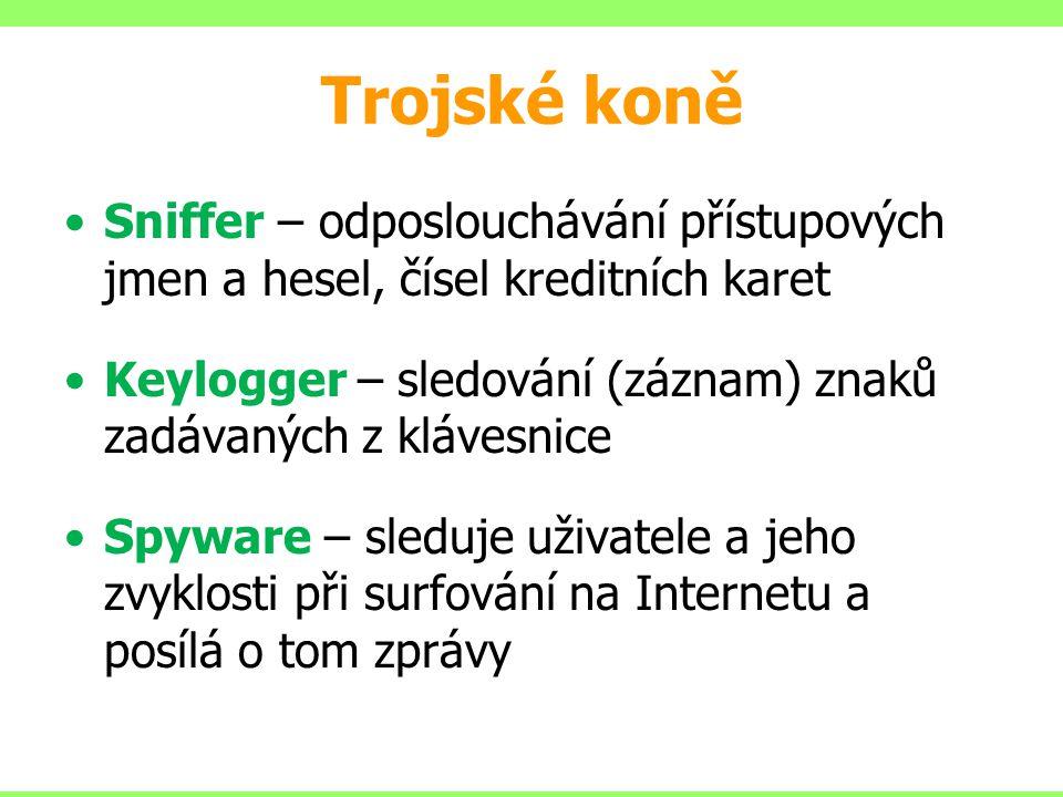 Trojské koně Sniffer – odposlouchávání přístupových jmen a hesel, čísel kreditních karet.