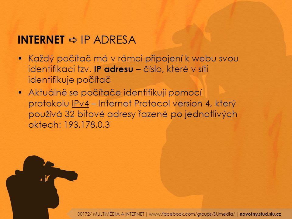 INTERNET a IP ADRESA Každý počítač má v rámci připojení k webu svou identifikaci tzv. IP adresu – číslo, které v síti identifikuje počítač.