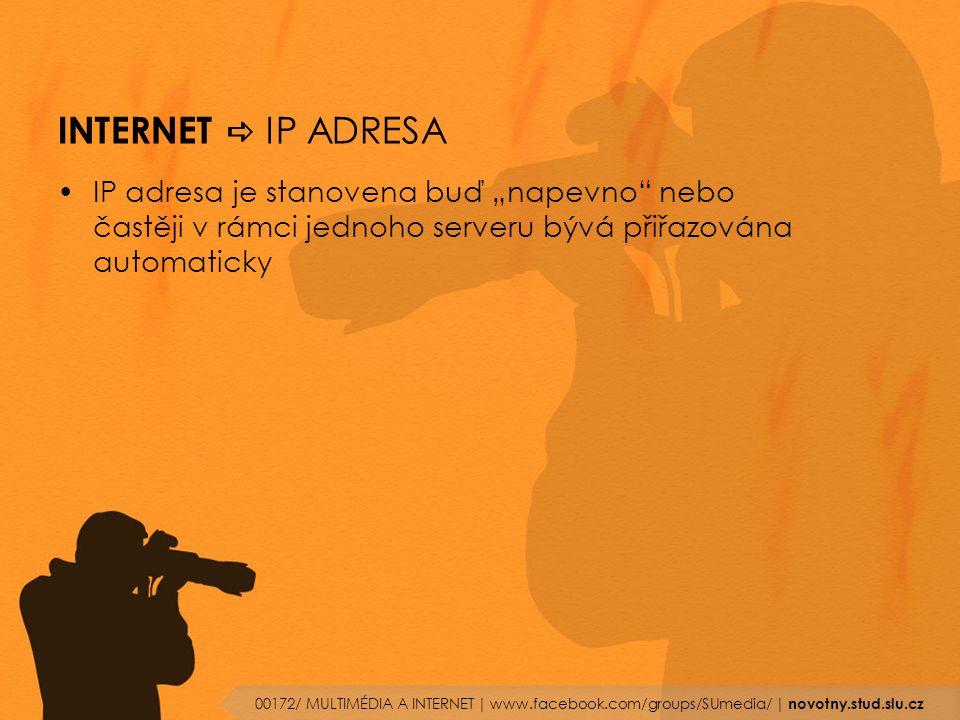 """INTERNET a IP ADRESA IP adresa je stanovena buď """"napevno nebo častěji v rámci jednoho serveru bývá přiřazována automaticky."""