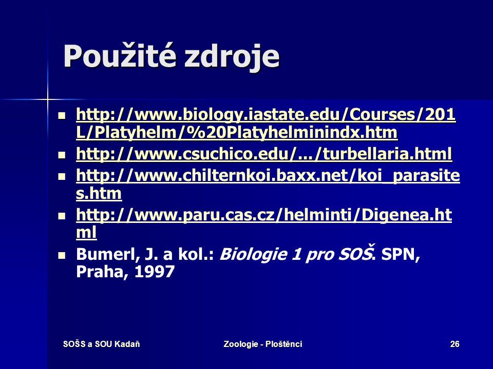 Použité zdroje http://www.biology.iastate.edu/Courses/201L/Platyhelm/%20Platyhelminindx.htm. http://www.csuchico.edu/.../turbellaria.html.