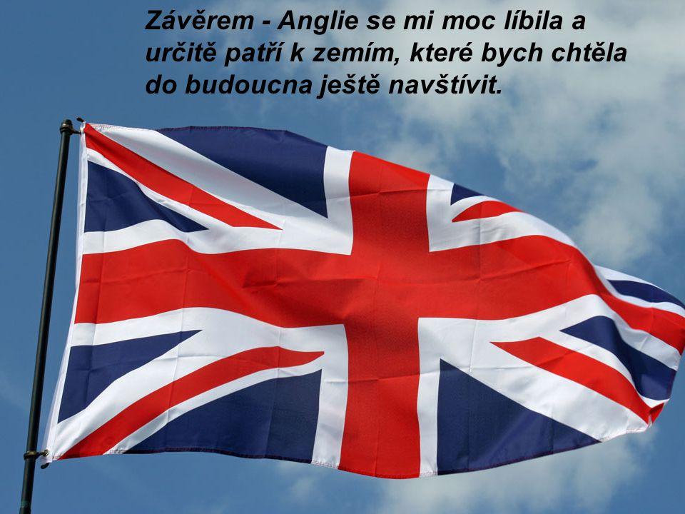 Závěrem - Anglie se mi moc líbila a určitě patří k zemím, které bych chtěla do budoucna ještě navštívit.