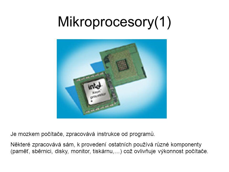 Mikroprocesory(1) Je mozkem počítače, zpracovává instrukce od programů.