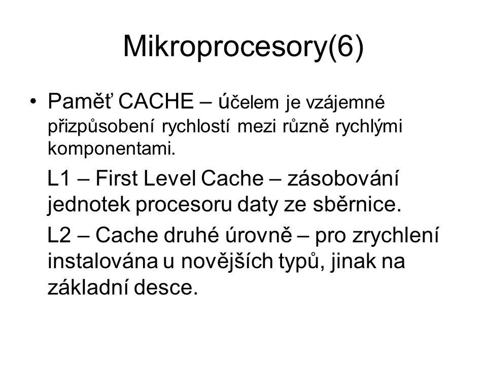 Mikroprocesory(6) Paměť CACHE – účelem je vzájemné přizpůsobení rychlostí mezi různě rychlými komponentami.