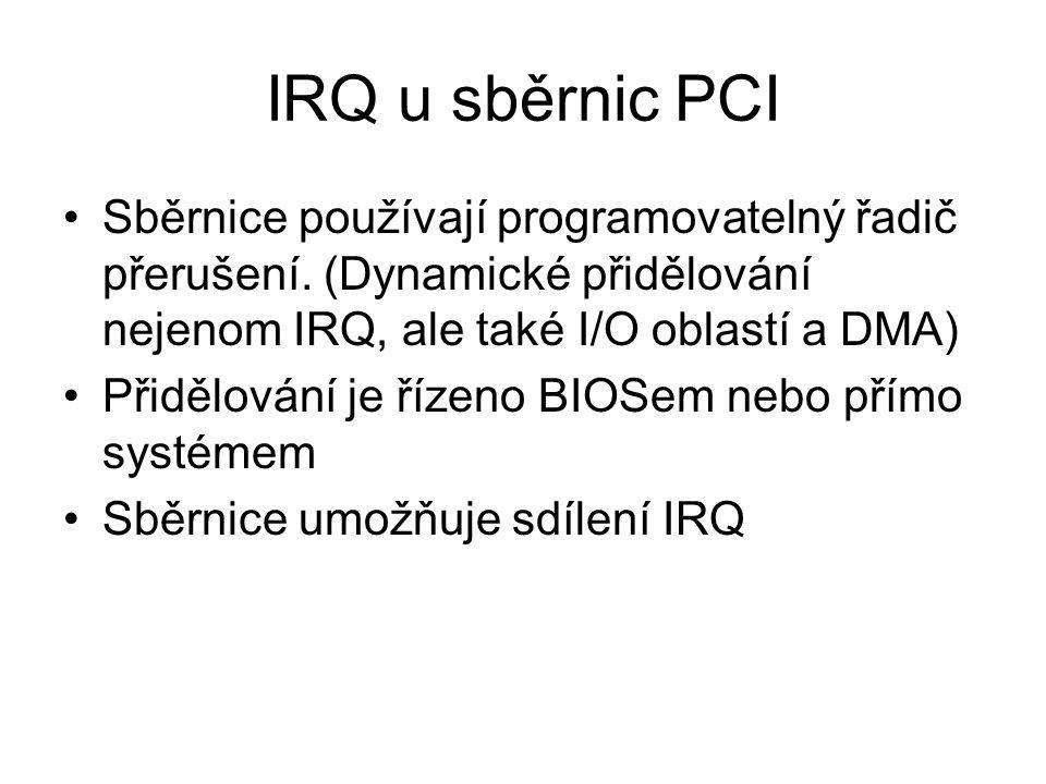 IRQ u sběrnic PCI Sběrnice používají programovatelný řadič přerušení. (Dynamické přidělování nejenom IRQ, ale také I/O oblastí a DMA)