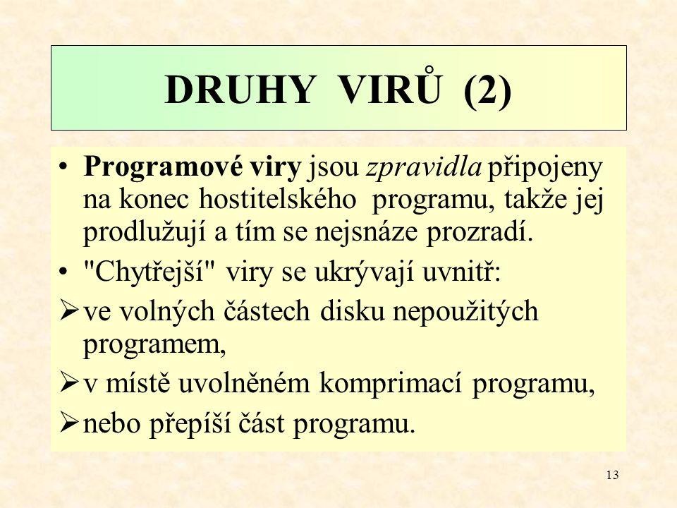 DRUHY VIRŮ (2) Programové viry jsou zpravidla připojeny na konec hostitelského programu, takže jej prodlužují a tím se nejsnáze prozradí.