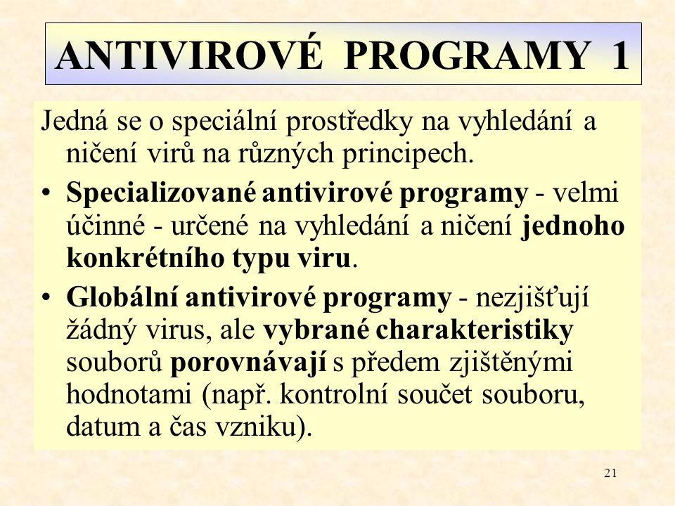 ANTIVIROVÉ PROGRAMY 1 Jedná se o speciální prostředky na vyhledání a ničení virů na různých principech.