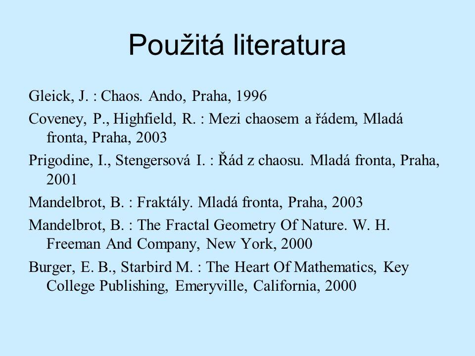Použitá literatura Gleick, J. : Chaos. Ando, Praha, 1996