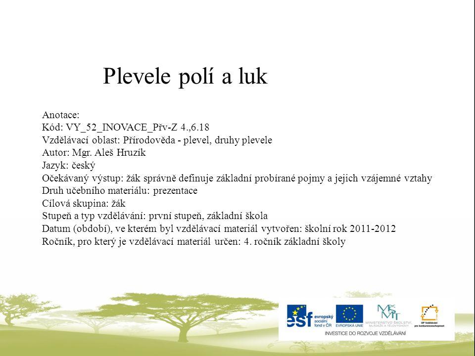 Plevele polí a luk Anotace: Kód: VY_52_INOVACE_Přv-Z 4.,6.18