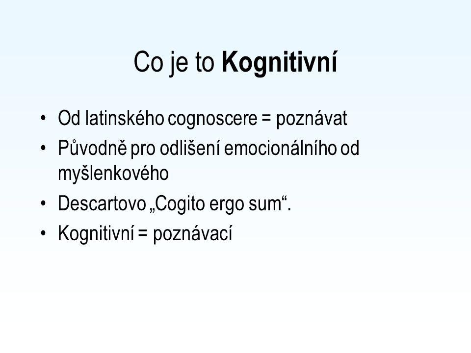 Co je to Kognitivní Od latinského cognoscere = poznávat