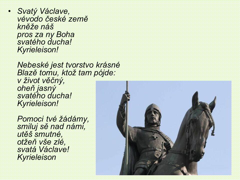 Svatý Václave, vévodo české země kněže náš pros za ny Boha svatého ducha.