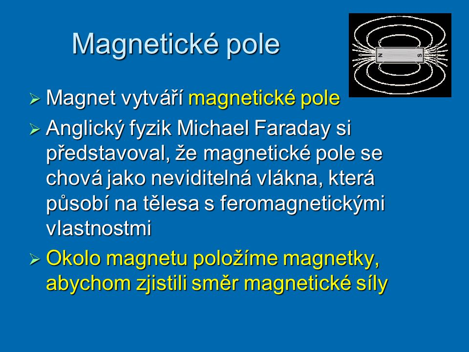 Magnetické pole Magnet vytváří magnetické pole