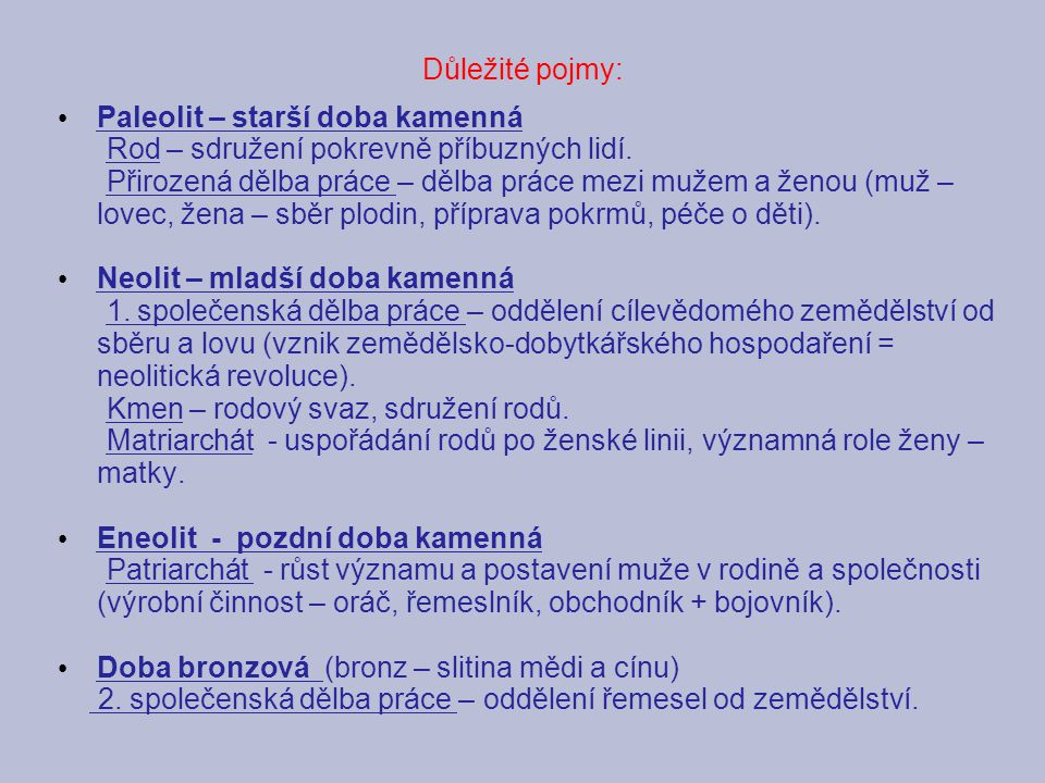 Důležité pojmy: Paleolit – starší doba kamenná. Rod – sdružení pokrevně příbuzných lidí.