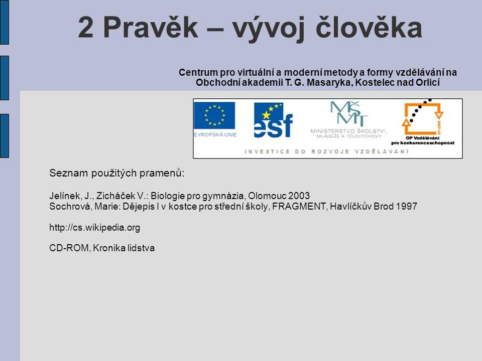 2 Pravěk – vývoj člověka Seznam použitých pramenů: