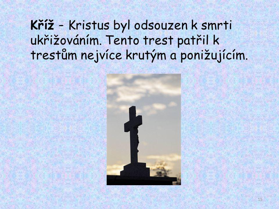 Kříž - Kristus byl odsouzen k smrti ukřižováním
