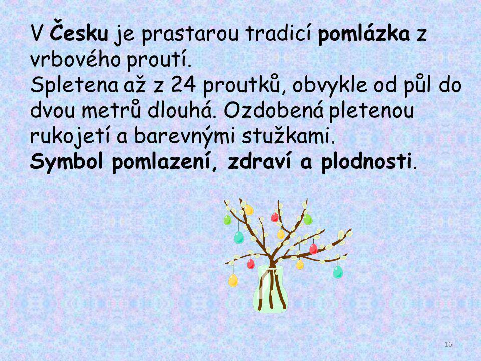 V Česku je prastarou tradicí pomlázka z vrbového proutí.