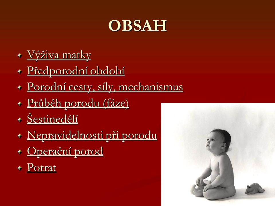 OBSAH Výživa matky Předporodní období Porodní cesty, síly, mechanismus