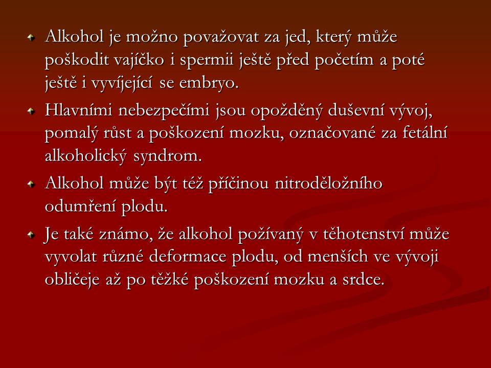 Alkohol je možno považovat za jed, který může poškodit vajíčko i spermii ještě před početím a poté ještě i vyvíjející se embryo.