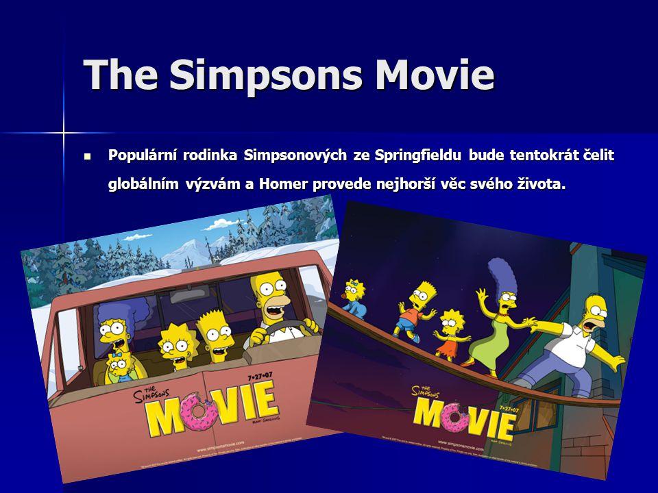 The Simpsons Movie Populární rodinka Simpsonových ze Springfieldu bude tentokrát čelit globálním výzvám a Homer provede nejhorší věc svého života.