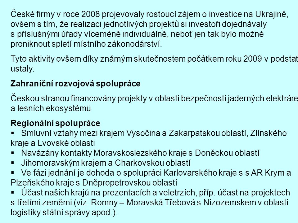 České firmy v roce 2008 projevovaly rostoucí zájem o investice na Ukrajině, ovšem s tím, že realizaci jednotlivých projektů si investoři dojednávaly s příslušnými úřady víceméně individuálně, neboť jen tak bylo možné proniknout spletí místního zákonodárství.