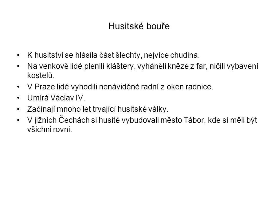 Husitské bouře K husitství se hlásila část šlechty, nejvíce chudina.