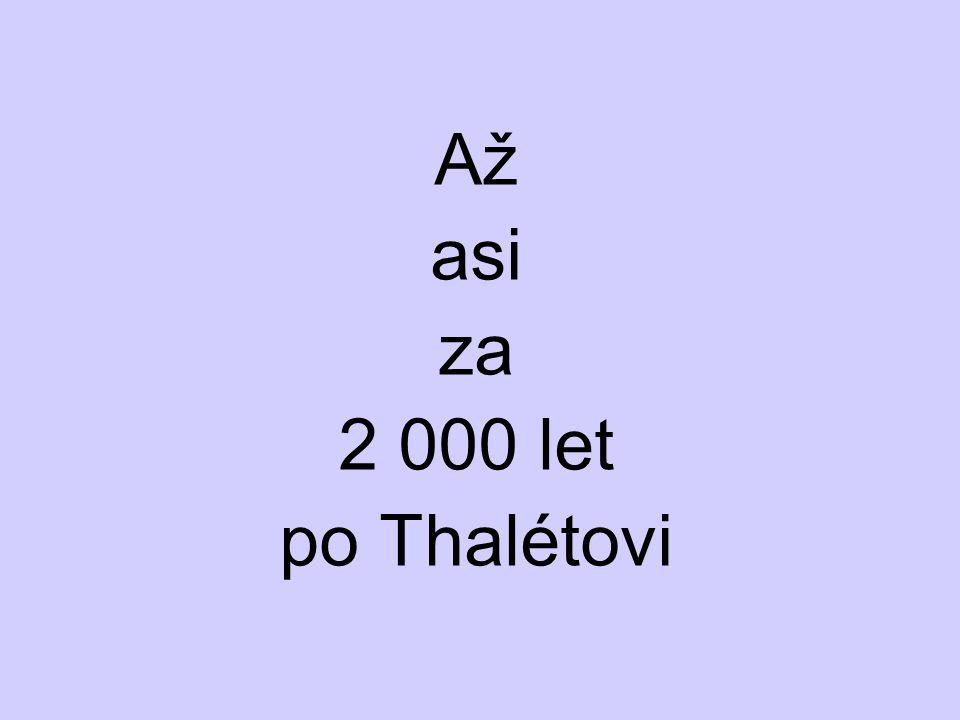 Až asi za 2 000 let po Thalétovi