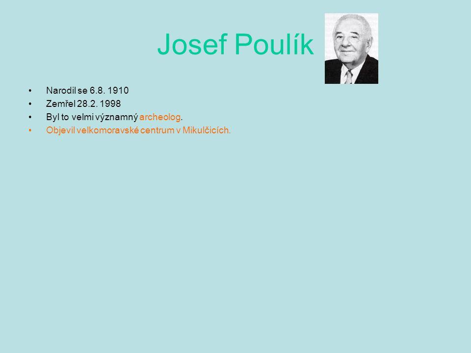 Josef Poulík Narodil se 6.8. 1910 Zemřel 28.2. 1998