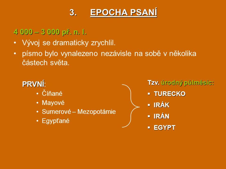EPOCHA PSANÍ 4 000 – 3 000 př. n. l. Vývoj se dramaticky zrychlil.