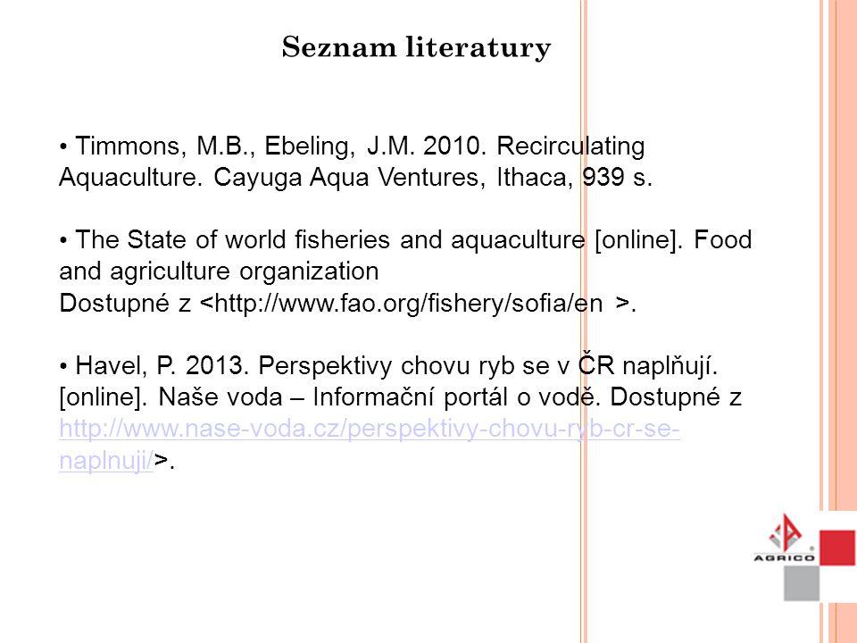 Seznam literatury Timmons, M.B., Ebeling, J.M. 2010. Recirculating Aquaculture. Cayuga Aqua Ventures, Ithaca, 939 s.