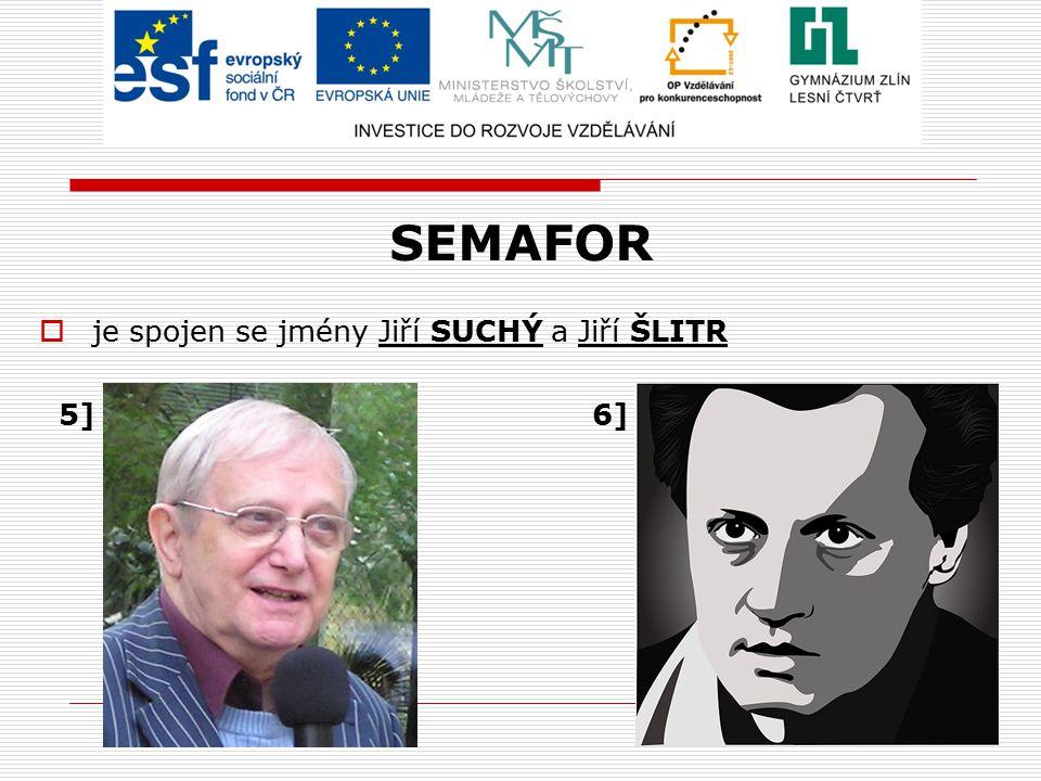 SEMAFOR je spojen se jmény Jiří SUCHÝ a Jiří ŠLITR.