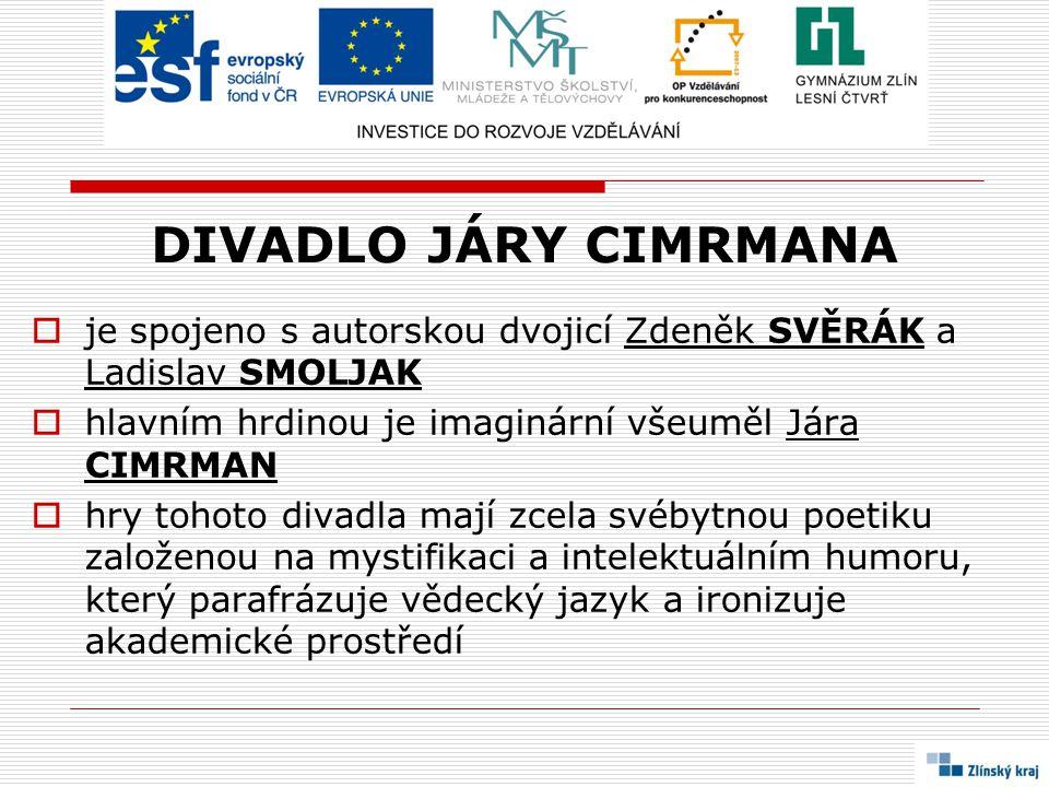 DIVADLO JÁRY CIMRMANA je spojeno s autorskou dvojicí Zdeněk SVĚRÁK a Ladislav SMOLJAK. hlavním hrdinou je imaginární všeuměl Jára CIMRMAN.
