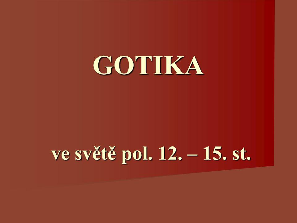 GOTIKA ve světě pol. 12. – 15. st.
