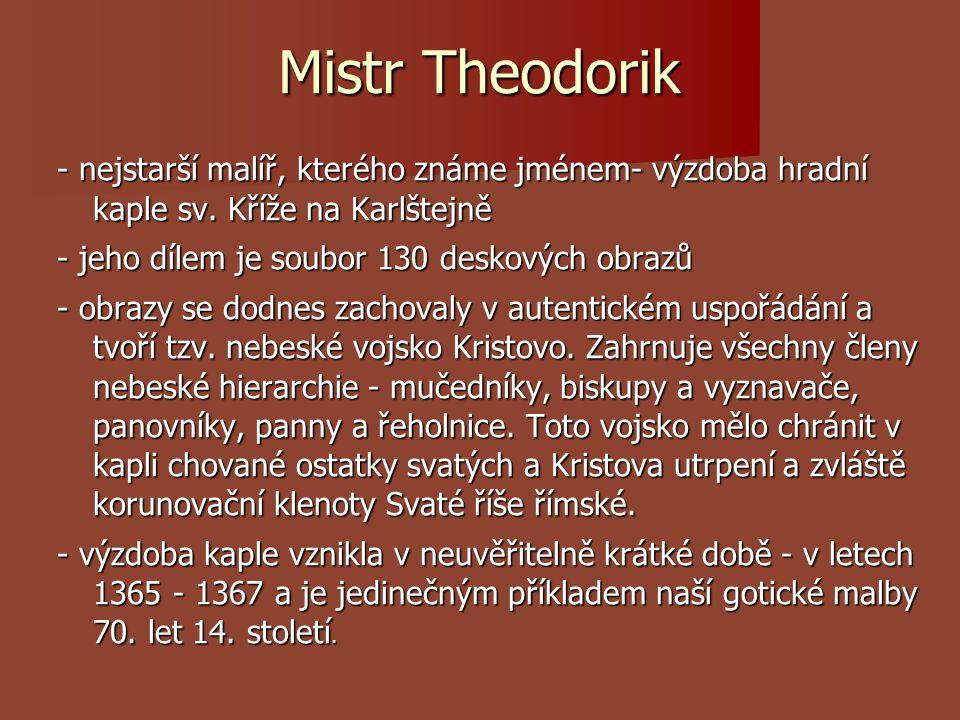 Mistr Theodorik - nejstarší malíř, kterého známe jménem- výzdoba hradní kaple sv. Kříže na Karlštejně.