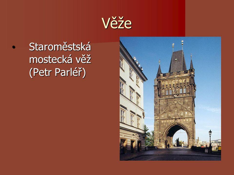 Věže Staroměstská mostecká věž (Petr Parléř)