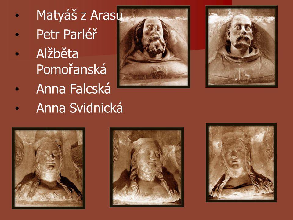 Matyáš z Arasu Petr Parléř Alžběta Pomořanská Anna Falcská Anna Svidnická