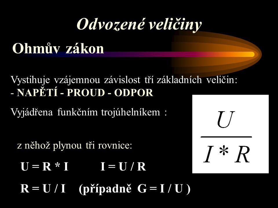 Odvozené veličiny Ohmův zákon U = R * I I = U / R