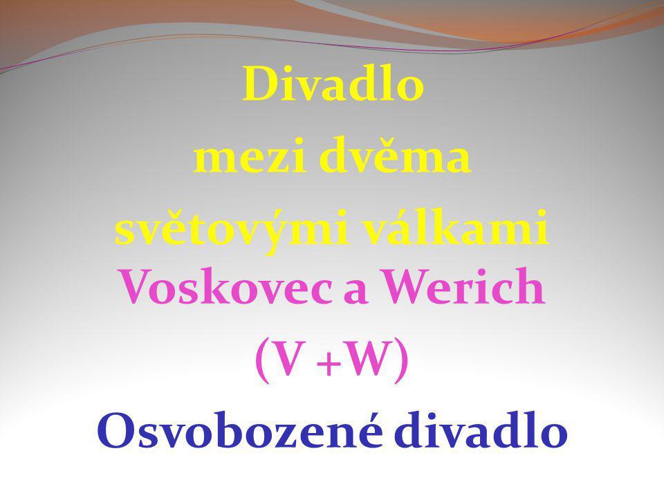 Divadlo mezi dvěma světovými válkami Voskovec a Werich (V +W) Osvobozené divadlo