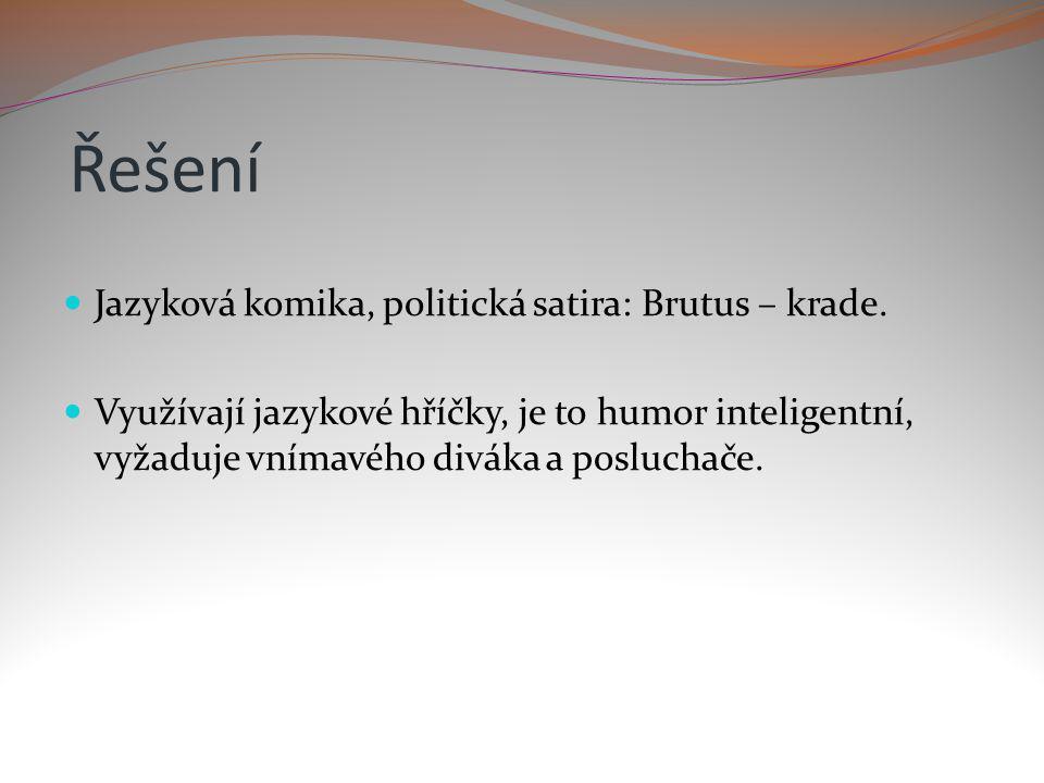 Řešení Jazyková komika, politická satira: Brutus – krade.