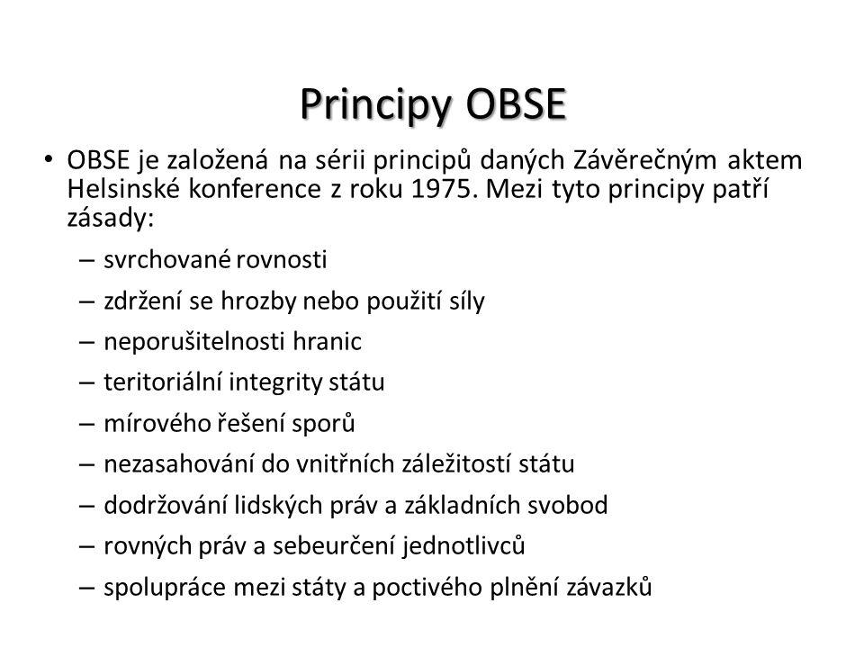 Principy OBSE OBSE je založená na sérii principů daných Závěrečným aktem Helsinské konference z roku 1975. Mezi tyto principy patří zásady: