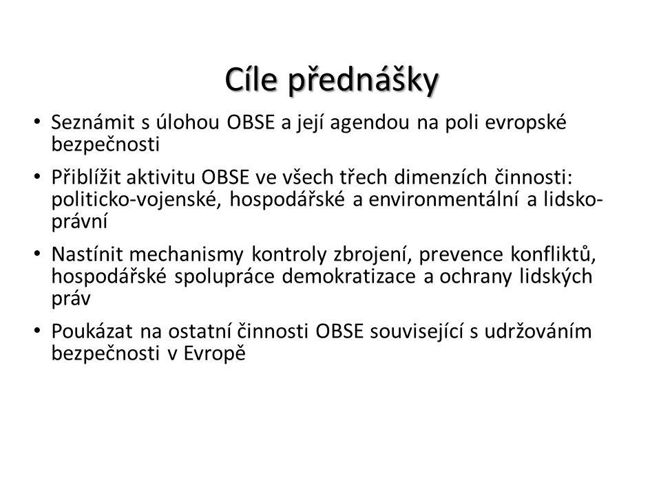 Cíle přednášky Seznámit s úlohou OBSE a její agendou na poli evropské bezpečnosti.