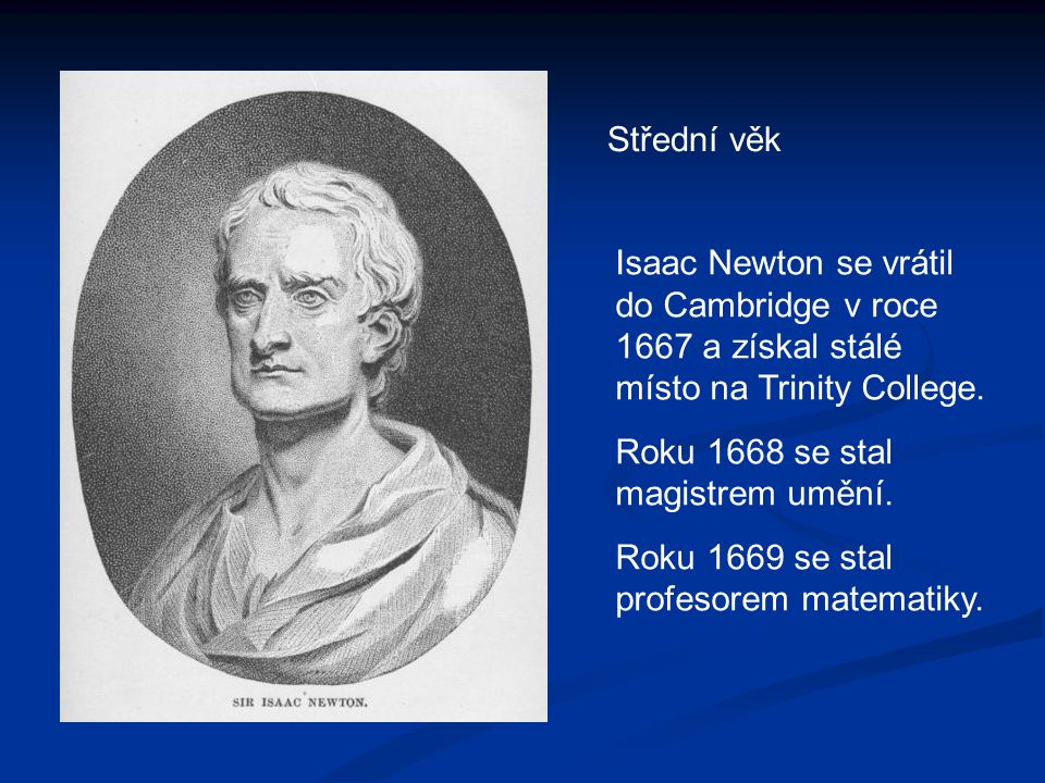 Střední věk Isaac Newton se vrátil do Cambridge v roce 1667 a získal stálé místo na Trinity College.