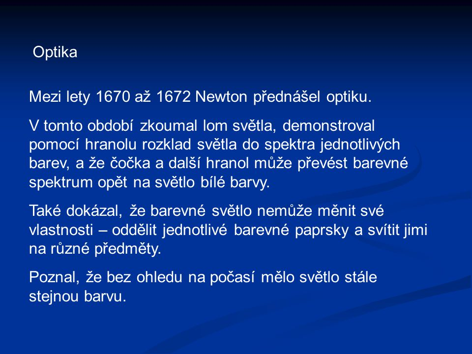 Optika Mezi lety 1670 až 1672 Newton přednášel optiku.