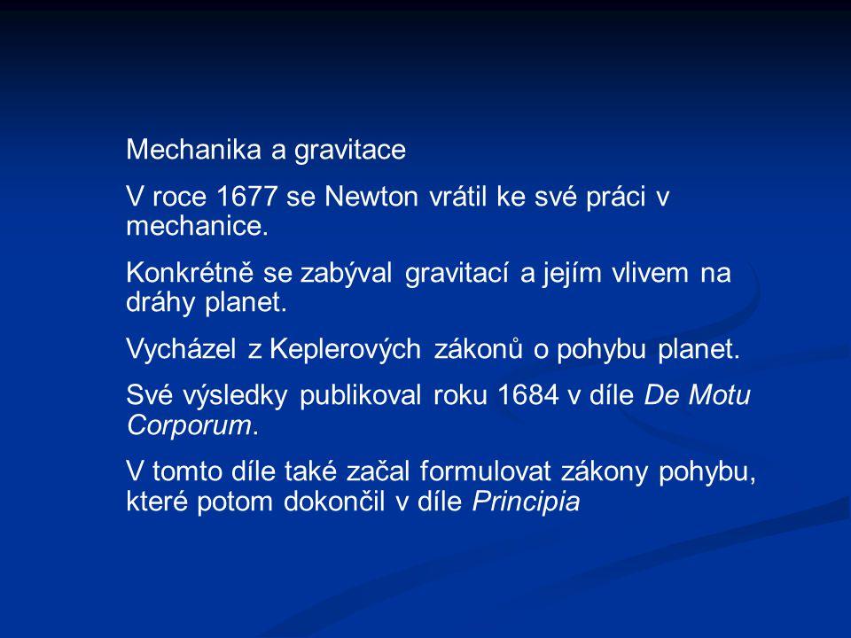 Mechanika a gravitace V roce 1677 se Newton vrátil ke své práci v mechanice. Konkrétně se zabýval gravitací a jejím vlivem na dráhy planet.
