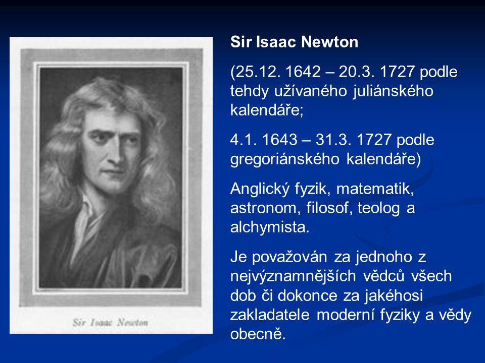 Sir Isaac Newton (25.12. 1642 – 20.3. 1727 podle tehdy užívaného juliánského kalendáře; 4.1. 1643 – 31.3. 1727 podle gregoriánského kalendáře)